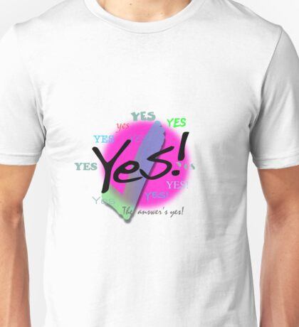 Yes! The Answer's Yes Unisex T-Shirt