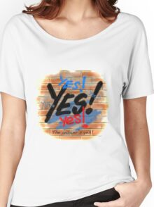 Yes! The Answer's Yes Women's Relaxed Fit T-Shirt