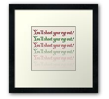 You'll Shoot Your Eye Out! Framed Print