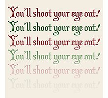 You'll Shoot Your Eye Out! Photographic Print