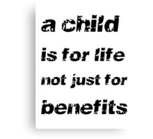 A Child's For Life Not Just For Benefits Canvas Print