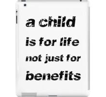 A Child's For Life Not Just For Benefits iPad Case/Skin