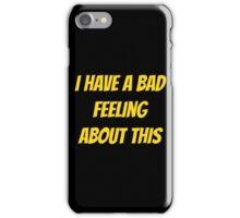 I have a bad feeling... iPhone Case/Skin
