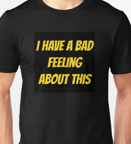 I have a bad feeling... Unisex T-Shirt