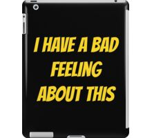 I have a bad feeling... iPad Case/Skin