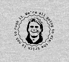 MacGyver dixit: We're all going to die; the trick is not to rush it. Unisex T-Shirt