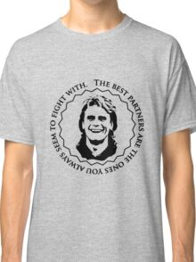 MacGyver dixit: The best partners are the ones you always seem to fight with. Classic T-Shirt