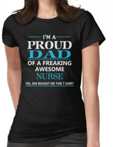 I'M A PROUD DAD OF FREAKING AWESOME NURSE Womens Fitted T-Shirt