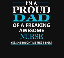 I'M A PROUD DAD OF FREAKING AWESOME NURSE Unisex T-Shirt