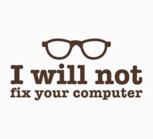 I will NOT fix your computer Kids Tee