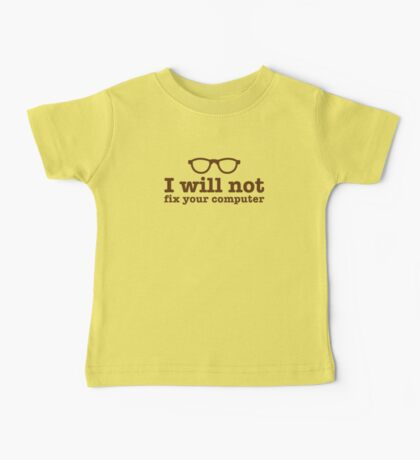 I will NOT fix your computer Baby Tee