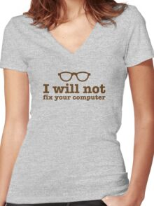 I will NOT fix your computer Women's Fitted V-Neck T-Shirt