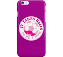 It takes BALLS to be a MOM (funny mother soccer coach design) iPhone Case/Skin