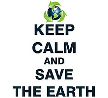 Keep Calm and Save The Earth Photographic Print