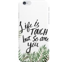 Life Is Tough But So Are You iPhone Case/Skin