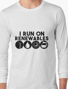 "I Run On ""Renewables"" Long Sleeve T-Shirt"