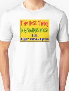 Best thing in grandmas house is grandpa Unisex T-Shirt
