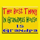 Best thing in grandmas house is grandpa by Tony  Bazidlo