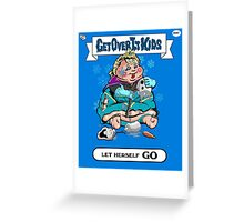 Get Over It Kids-Let Herself Go Greeting Card