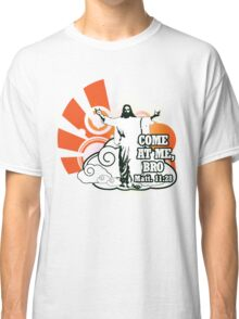 Come at Me, Bro Classic T-Shirt