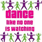 dance like no one is watching by designsalive