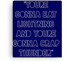 Eat Lightning crap thunder Canvas Print