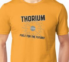 THORIUM - fuel for the future Unisex T-Shirt