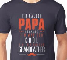I'M CALL PAPA because I'm way too cool to be GRANDFATHER - Perfect gift for your Grandfather Unisex T-Shirt