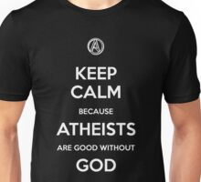Keep Calm Because Atheists are Good Without God Unisex T-Shirt