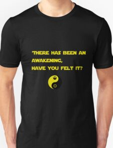 There has been an awakening,  have you felt it? T-Shirt