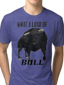 What a load of Bull  Tri-blend T-Shirt