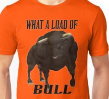 What a load of Bull  Unisex T-Shirt
