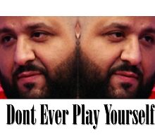 Dj Khaled - Dont Ever Play Yourself  by Positive  Cat