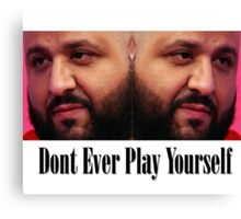 Dj Khaled - Dont Ever Play Yourself  Canvas Print
