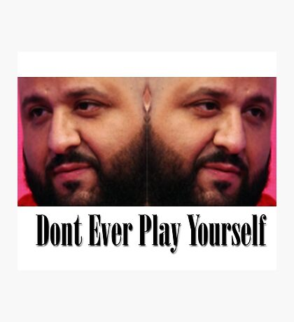 Dj Khaled - Dont Ever Play Yourself  Photographic Print