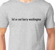 lol ur not kerry washington Unisex T-Shirt