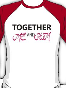 together me and him T-Shirt