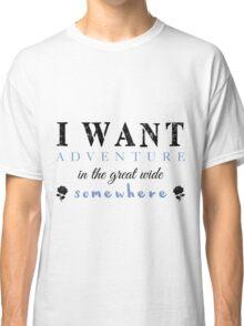 I Want Adventure Classic T-Shirt