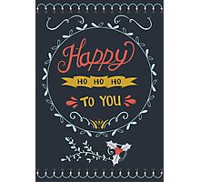 Happy Ho Ho Ho To You Photographic Print