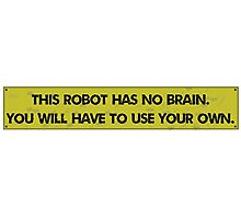 This robot has no brain Photographic Print