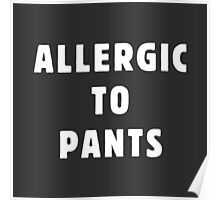 Allergic to pants Poster