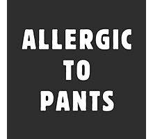 Allergic to pants Photographic Print