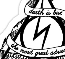 death is but the next great adventure Sticker