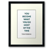 Anthony Robbins  - YOU  BECOME  WHAT  YOU DO  MOST  OF THE  TIME Framed Print