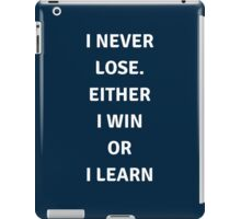 I never lose. Either I win or I learn  iPad Case/Skin