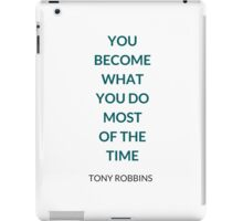 Anthony Robbins  - YOU  BECOME  WHAT  YOU DO  MOST  OF THE  TIME iPad Case/Skin