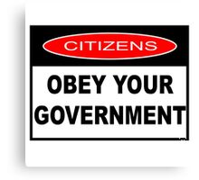 CITIZENS OBEY YOUR GOVERNMENT Canvas Print