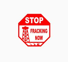 STOP - FRACKING NOW Unisex T-Shirt