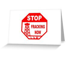 STOP - FRACKING NOW Greeting Card