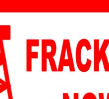 STOP - FRACKING NOW Sticker